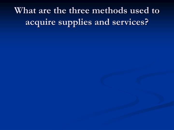 What are the three methods used to acquire supplies and services?