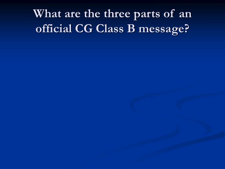 What are the three parts of an official CG Class B message?