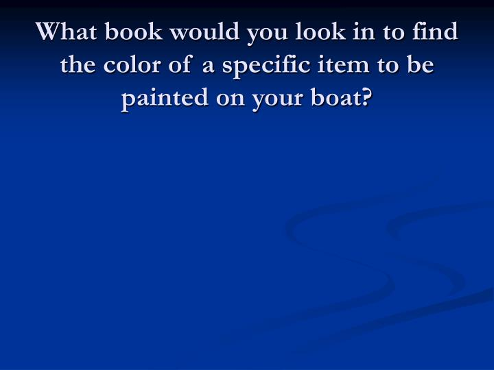 What book would you look in to find the color of a specific item to be painted on your boat?