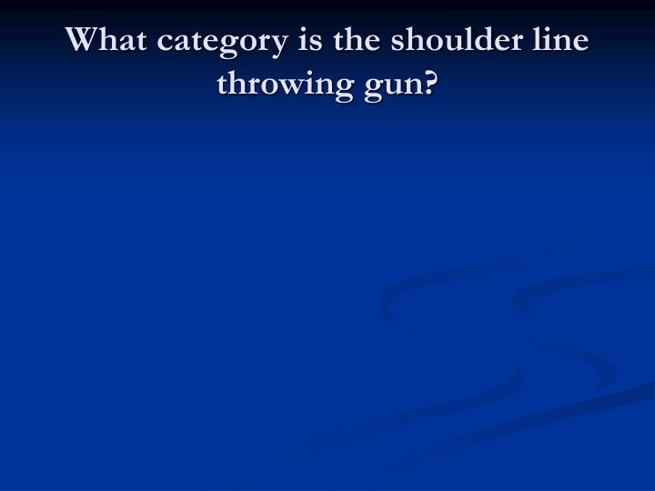 What category is the shoulder line throwing gun?