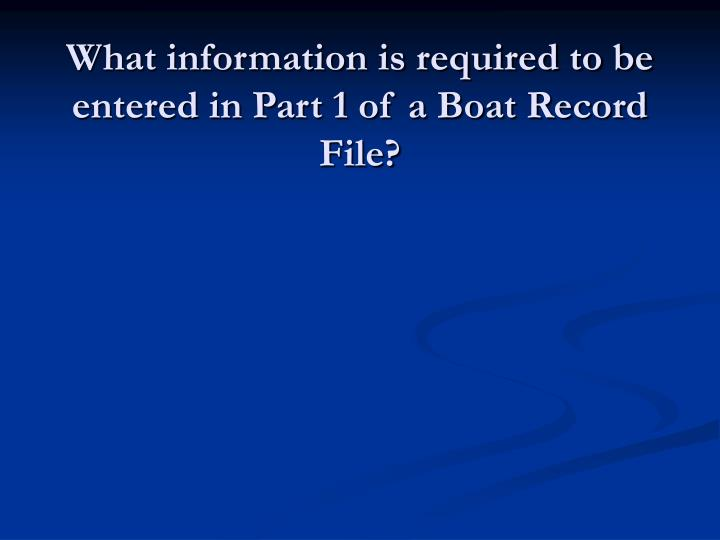 What information is required to be entered in Part 1 of a Boat Record File?