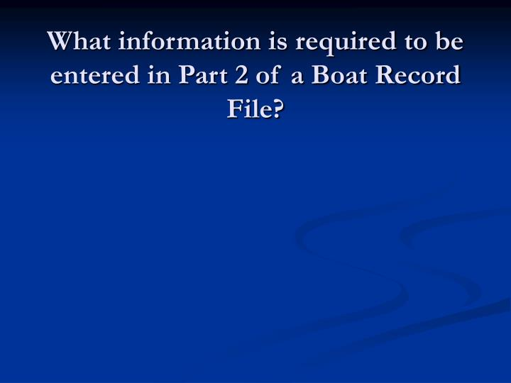 What information is required to be entered in Part 2 of a Boat Record File?