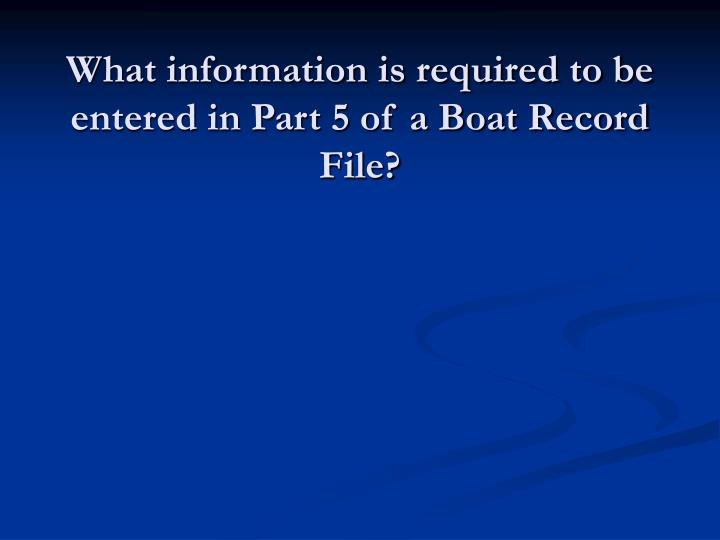 What information is required to be entered in Part 5 of a Boat Record File?