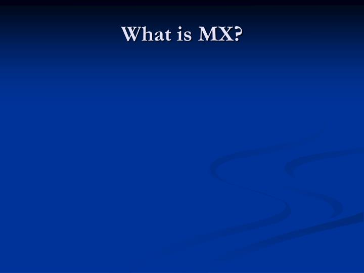 What is MX?