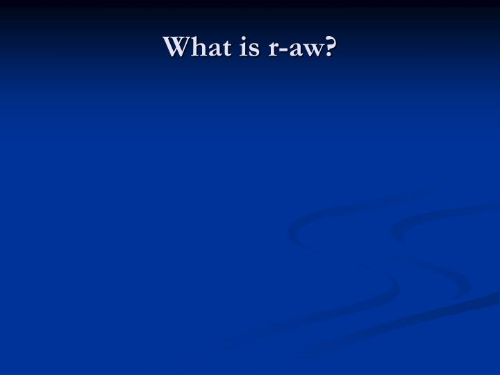 What is r-aw?