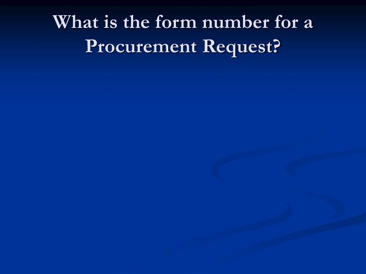 What is the form number for a Procurement Request?