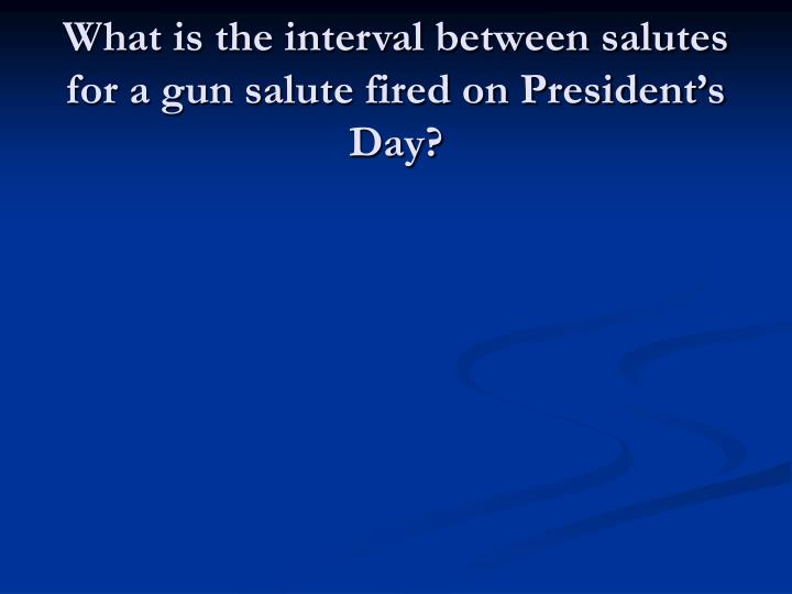 What is the interval between salutes for a gun salute fired on President's Day?