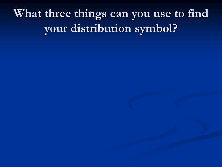 What three things can you use to find your distribution symbol?