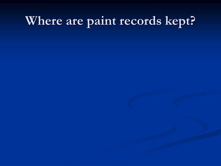 Where are paint records kept?
