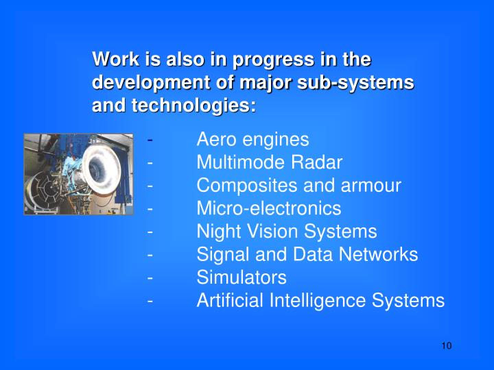 Work is also in progress in the development of major sub-systems and technologies: