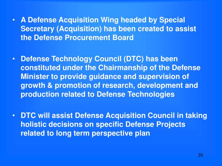 A Defense Acquisition Wing headed by Special Secretary (Acquisition) has been created to assist the Defense Procurement Board