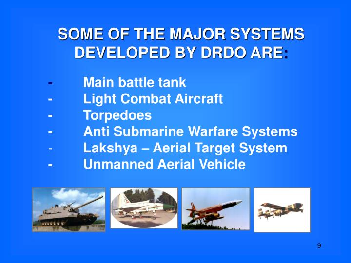 SOME OF THE MAJOR SYSTEMS DEVELOPED BY DRDO ARE