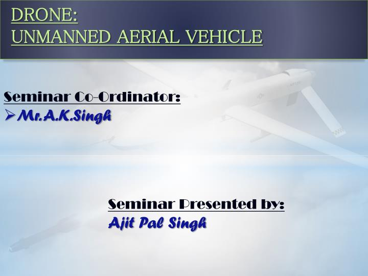 PPT - DRONE: UNMANNED AERIAL VEHICLE PowerPoint Presentation