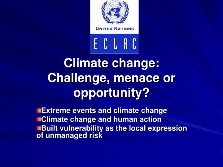 climate change challenge menace or opportunity n.