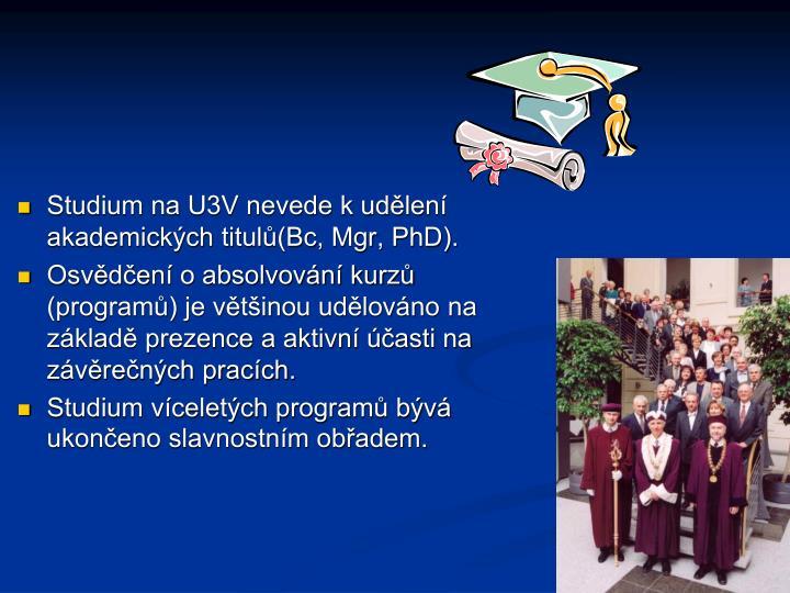 Studium na U3V nevede k udělení akademických titulů(Bc, Mgr, PhD).