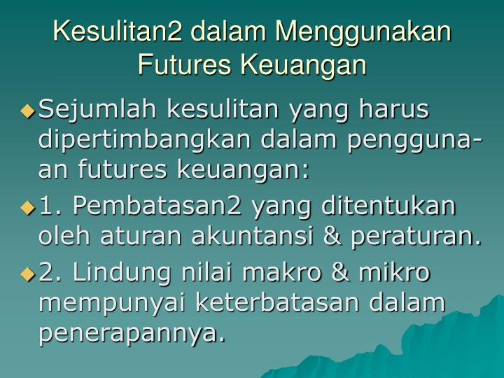 Kesulitan2 dalam Menggunakan Futures Keuangan