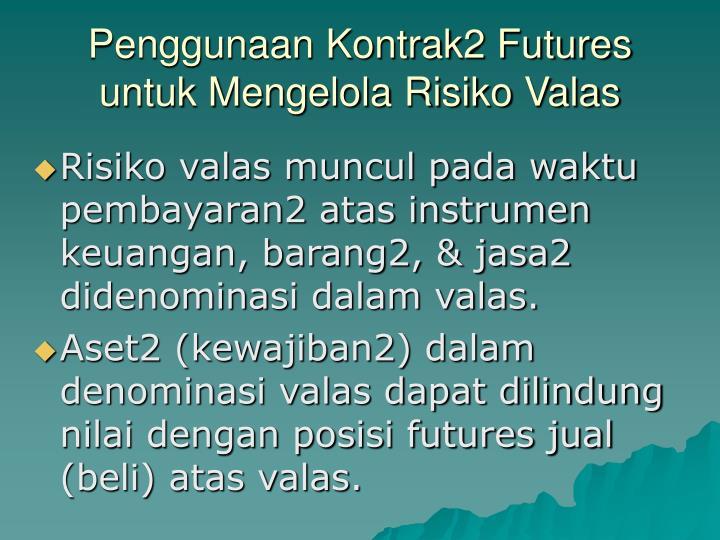 Penggunaan Kontrak2 Futures untuk Mengelola Risiko Valas