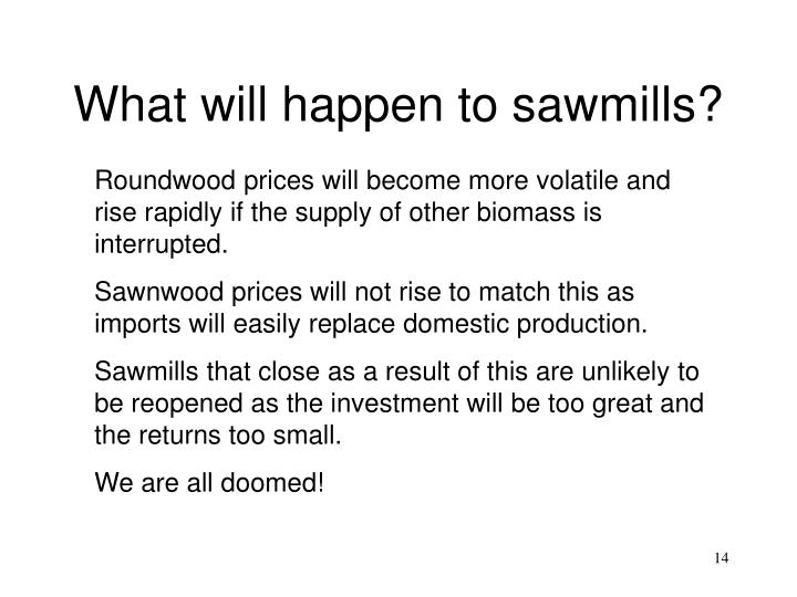 What will happen to sawmills?