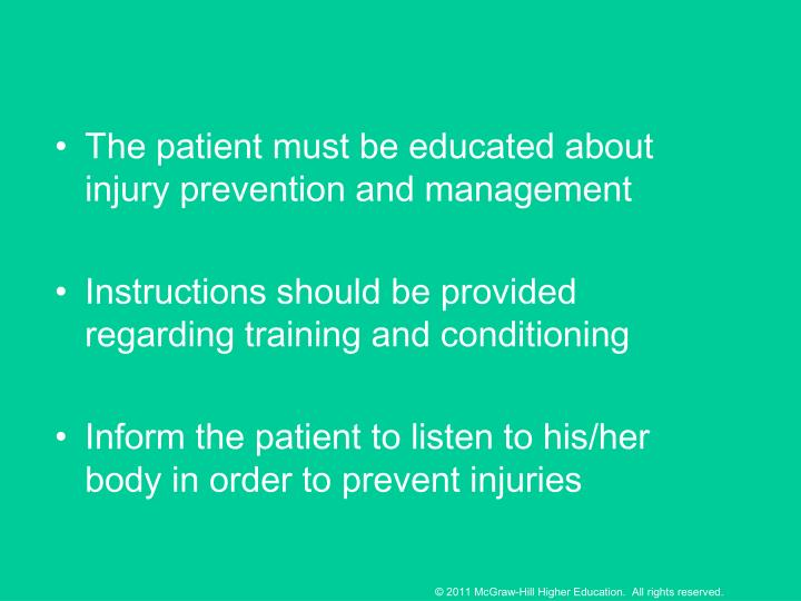 The patient must be educated about injury prevention and management