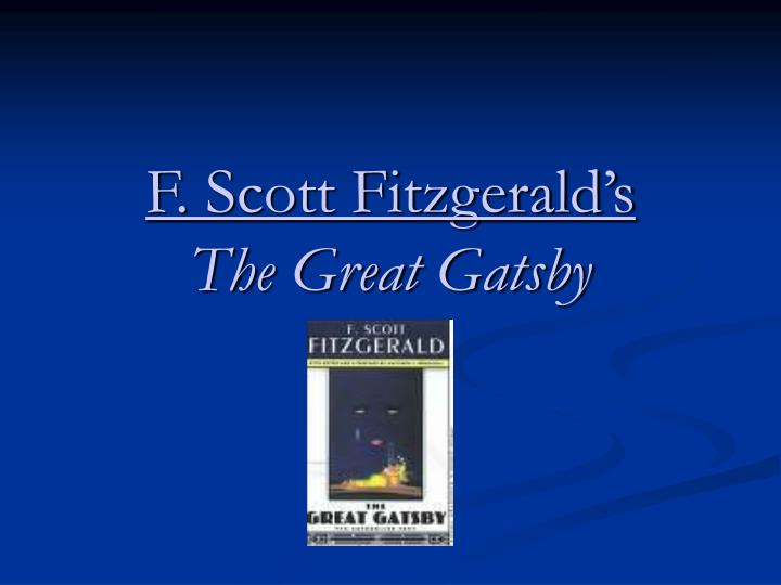 the use of symbols in f scott fitzgeralds the great gatsby Fitzgerald does not go into the tidbit details of what transpired between nick and mr mckee however, he gives us a glimpse of the potentially gay nature of nick that affected baz luhrmann's adaptation of fitzgerald's the great gatsby was a bit hard to swallow and kind of left a sour taste on our mouths.