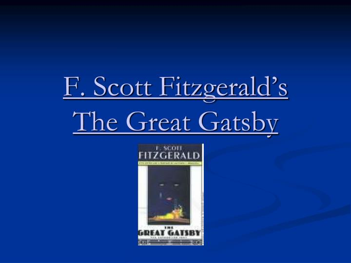 a discussion of f scott fitzgeralds american dream and his literary work the great gatsby