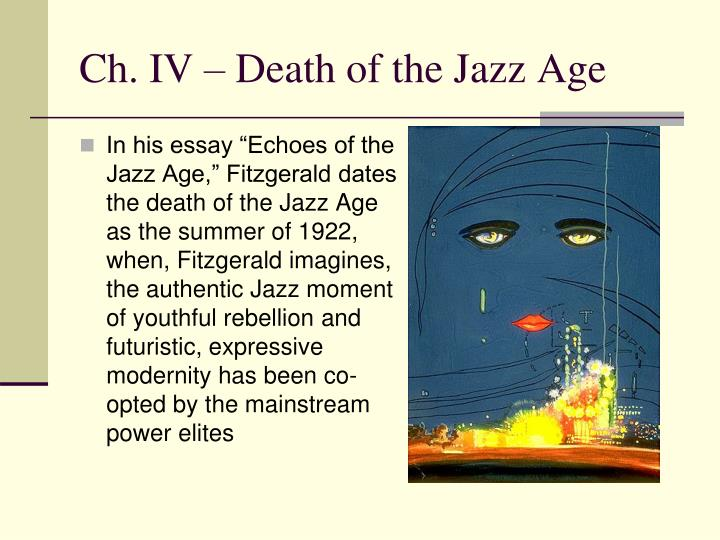 the jazz age essay The jazz age and the roaring twenties were a time of abundant wealth, experiments in lifestyles, music, and more leisure time the great gatsby takes place.