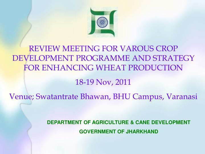 REVIEW MEETING FOR VAROUS CROP DEVELOPMENT PROGRAMME AND STRATEGY FOR ENHANCING WHEAT PRODUCTION