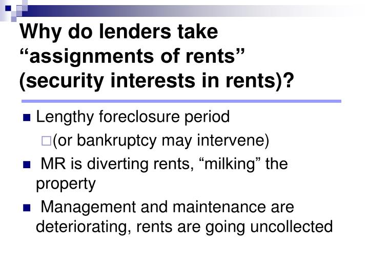 Why do lenders take assignments of rents security interests in rents