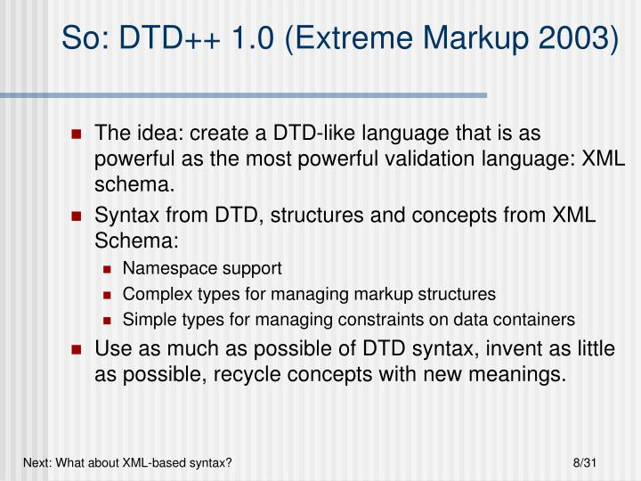 So: DTD++ 1.0 (Extreme Markup 2003)