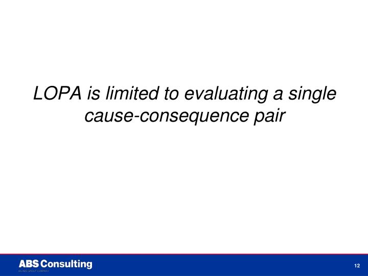 LOPA is limited to evaluating a single cause-consequence pair