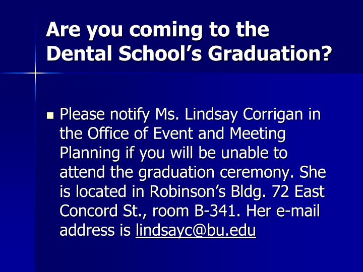 Are you coming to the Dental School's Graduation?