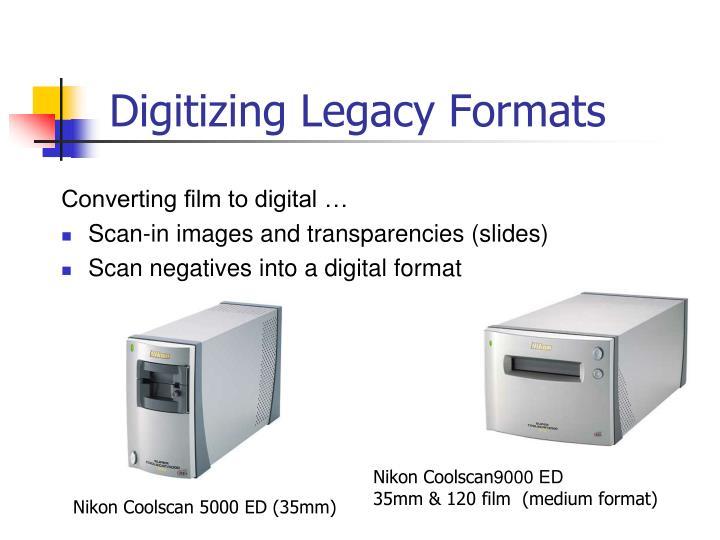 Digitizing Legacy Formats