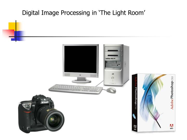 Digital Image Processing in 'The Light Room'