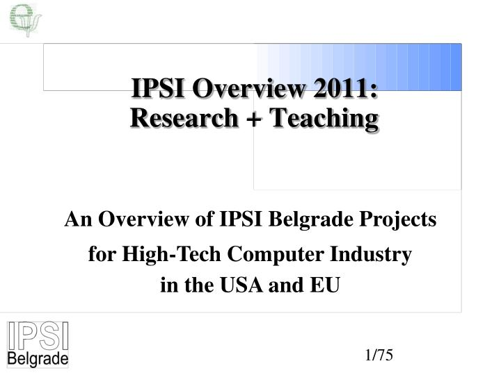 Ipsi overview 2011 research teaching