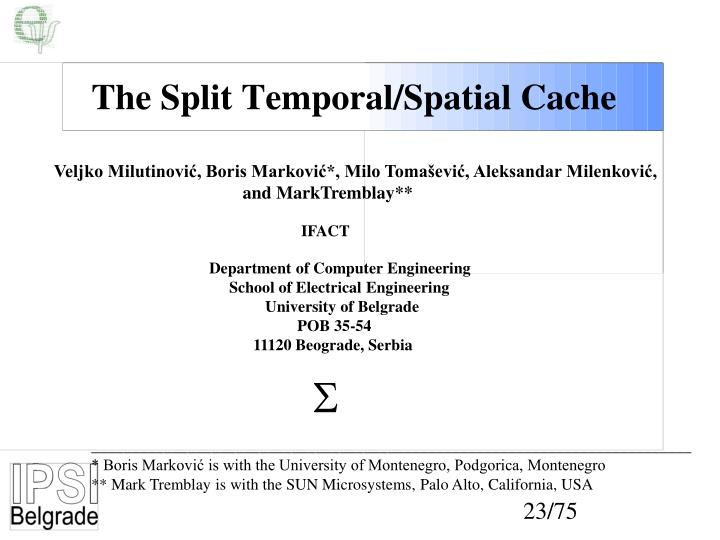 The Split Temporal/Spatial Cache