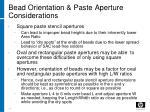 bead orientation paste aperture considerations