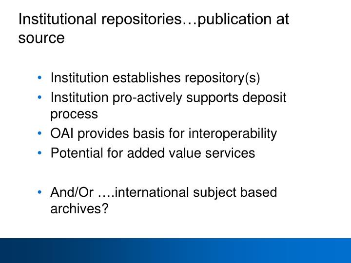 Institutional repositories…publication at source