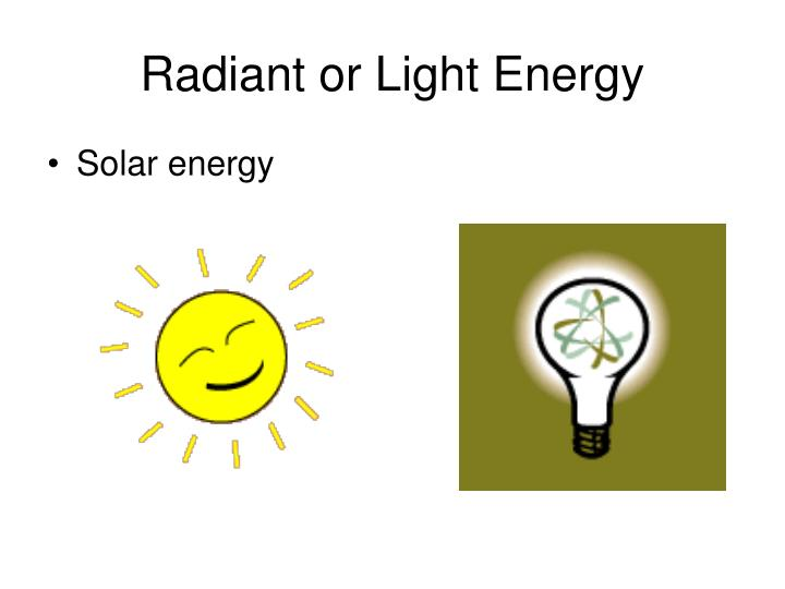 Radiant or Light Energy