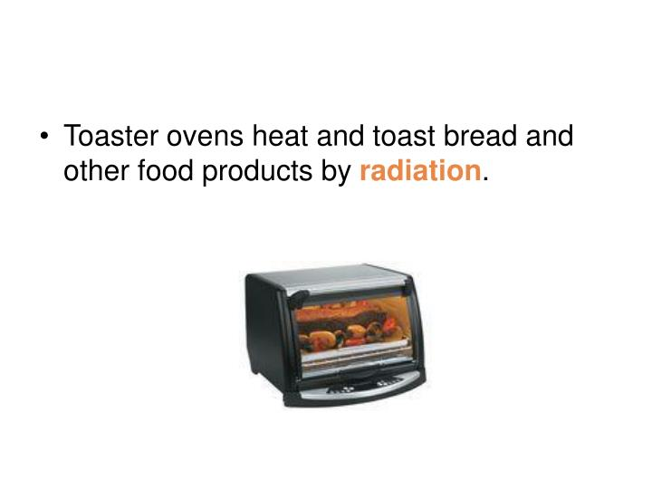 Toaster ovens heat and toast bread and other food products by