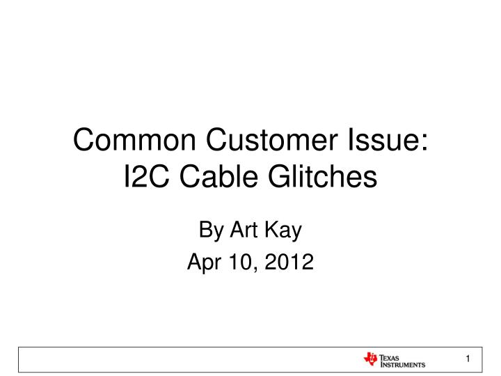 PPT - Common Customer Issue: I2C Cable Glitches PowerPoint