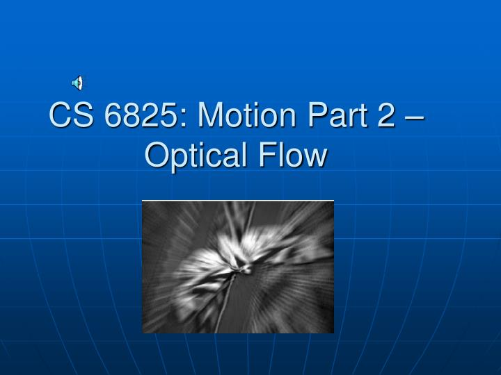 Cs 6825 motion part 2 optical flow