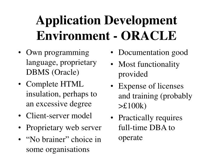 Own programming language, proprietary DBMS (Oracle)
