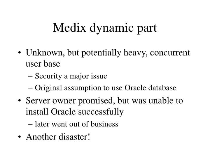 Medix dynamic part
