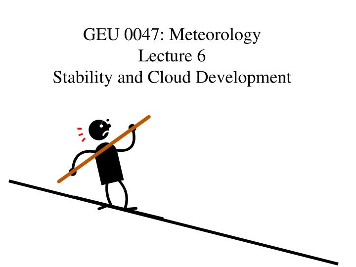 geu 0047 meteorology lecture 6 stability and cloud development n.