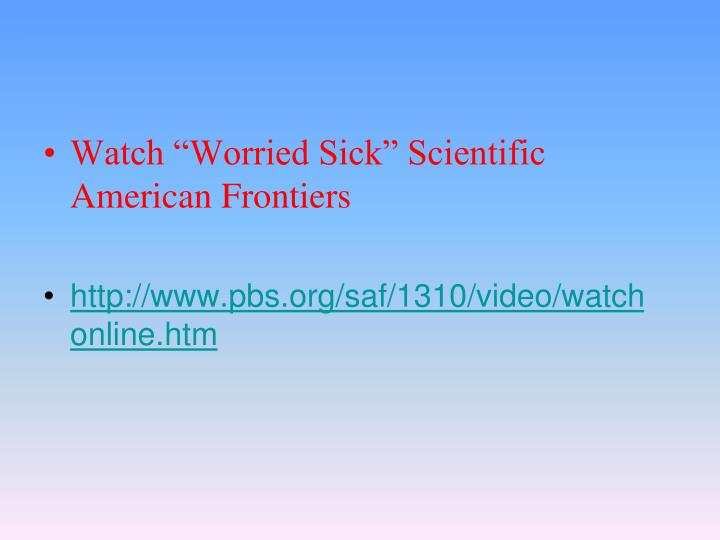 "Watch ""Worried Sick"" Scientific American Frontiers"