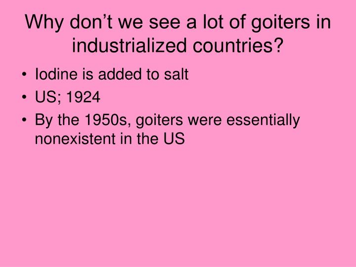 Why don't we see a lot of goiters in industrialized countries?