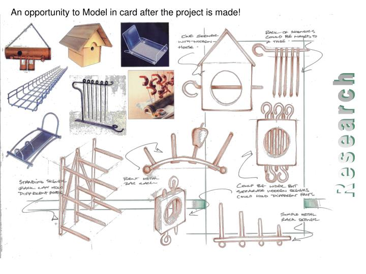 An opportunity to Model in card after the project is made!