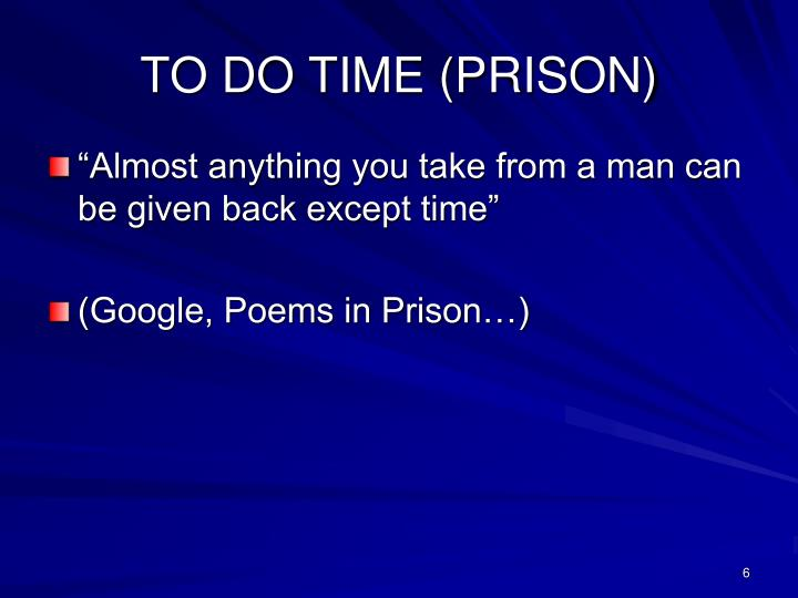 TO DO TIME (PRISON)