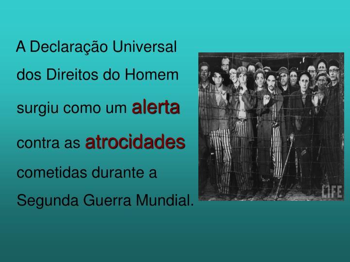 A Declaração Universal dos Direitos do Homem surgiu como um