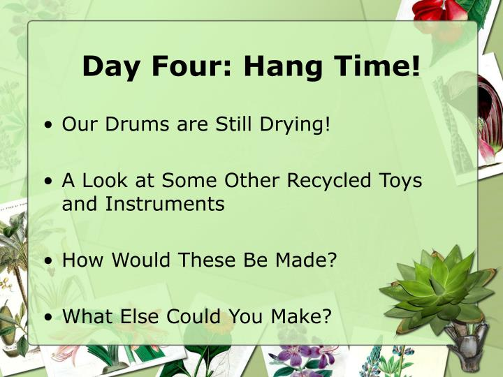 Day Four: Hang Time!